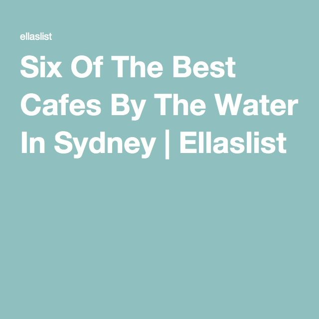 Six Of The Best Cafes By The Water In Sydney | Ellaslist