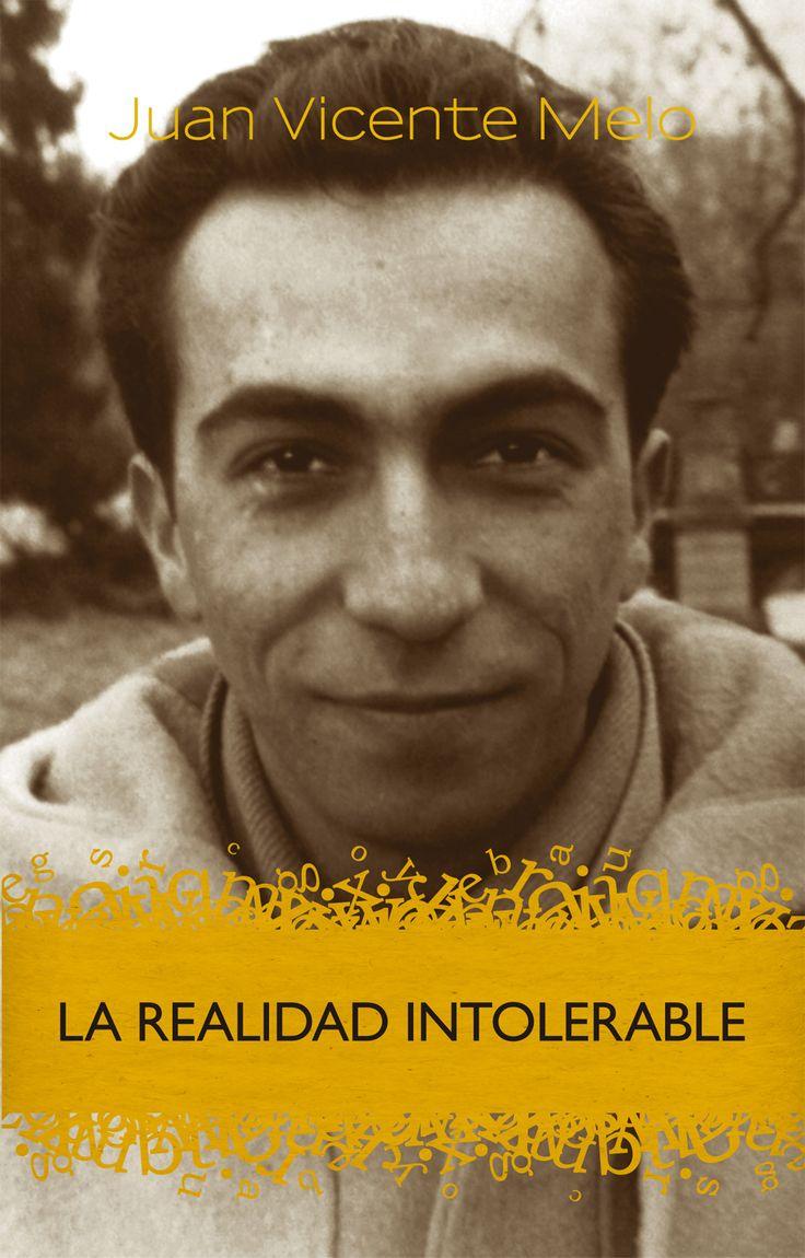 La realidad intolerable reúne cuatro narraciones de distintos momentos de la obra de Juan Vicente Melo, con selección y prólogo de Rafael Antúnez