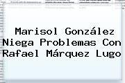http://tecnoautos.com/wp-content/uploads/imagenes/tendencias/thumbs/marisol-gonzalez-niega-problemas-con-rafael-marquez-lugo.jpg Rafael Marquez Lugo. Marisol González niega problemas con Rafael Márquez Lugo, Enlaces, Imágenes, Videos y Tweets - http://tecnoautos.com/actualidad/rafael-marquez-lugo-marisol-gonzalez-niega-problemas-con-rafael-marquez-lugo/