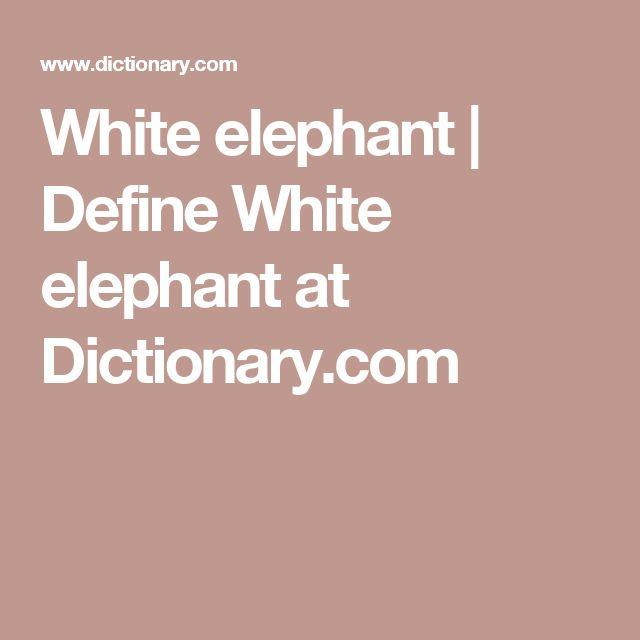White elephant | Define White elephant at Dictionary.com