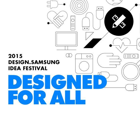 2015 Design.Samsung Idea Festival - Designed for all. 2015 Design.Samsung Idea Festiva 모두를 위한 당신의 의미 있는 디자인 아이디어를 기다립니다. (접수기간 : 8.17 - 8.31)