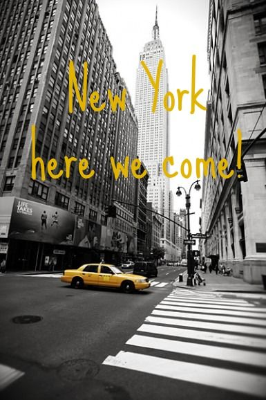 New York New York - Here we come, ready or not! I feel in love with this city when I went. Now I must return!!!!
