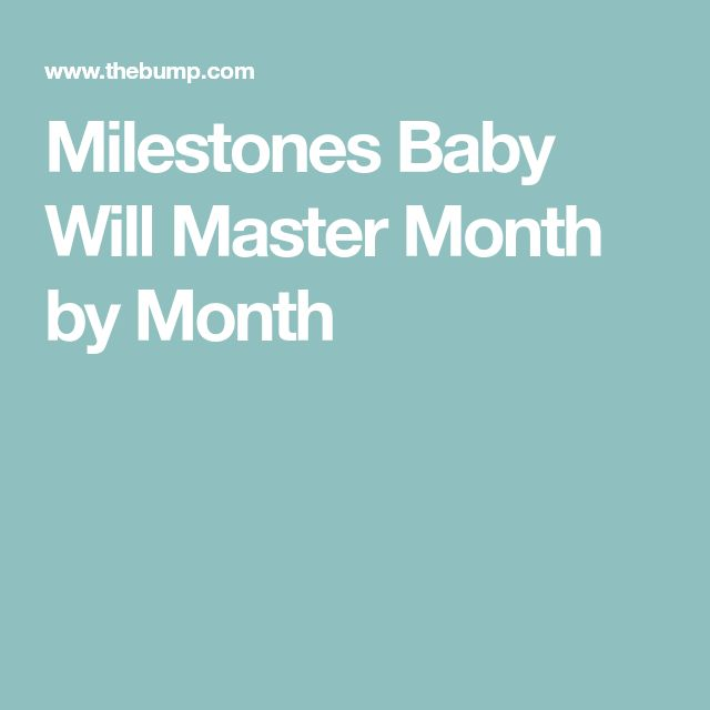 Milestones Baby Will Master Month by Month