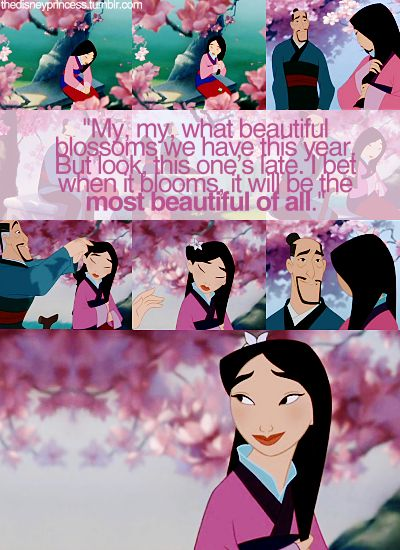 "I love this movie. I could really relate to it in high school I always said, ""If 'life is a stage and all the men and women only players' in the play called 'My Life' I'm the comedic relief."" So I'm watching this movie and this scene comes on and my dad turns to me and says, ""Thats you, my Mulan."" Sure enough I grew up to have my very own fairy tale love story."