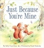 Just Because You're Mine  by Sally Lloyd-Jones, illustrated by Frank Endersby