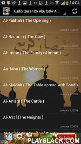 Audio Quran Abu Bakr Al Shatri  Android App - playslack.com ,  The Holy Quran Recitation of its entirety by Sheikh Abu Bakr Al Shatri.This App contains the complete Qur'an Karim in High Quality MP3 audio by the famous Quran reciter Abu Bakr Al Shatri. You have the choice of either listening via audio streaming from the internet or you can download the files to your device.To download: select file, press long and see options.* All files are streamed from the internet (internet connection…