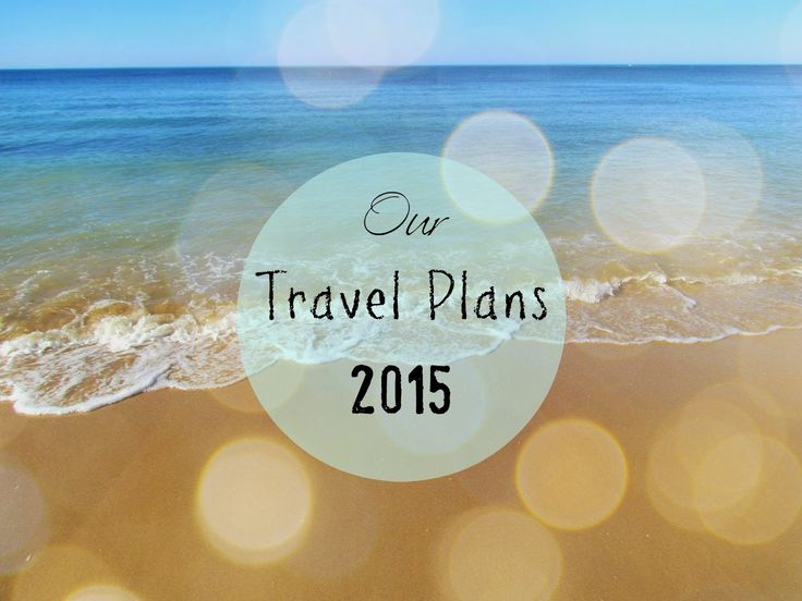 Our Travel Plans 2015 ♥
