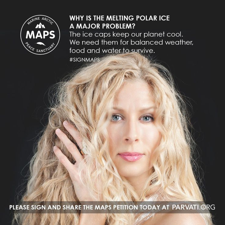 Why is the melting polar ice a major problem?  The ice caps keep our planet cool. We need them for balanced weather, food and water to survive. Please sign and share the MAPS petition today at Parvati.org for a healthy world.