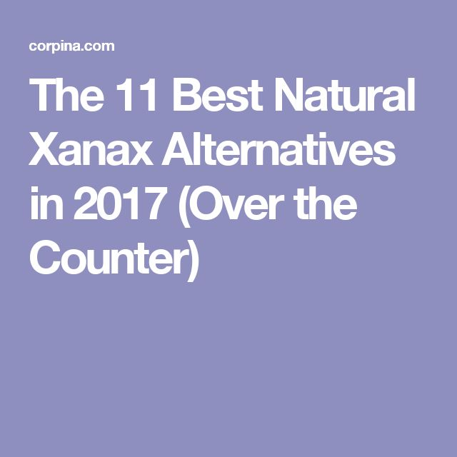 The 11 Best Natural Xanax Alternatives in 2017 (Over the Counter)