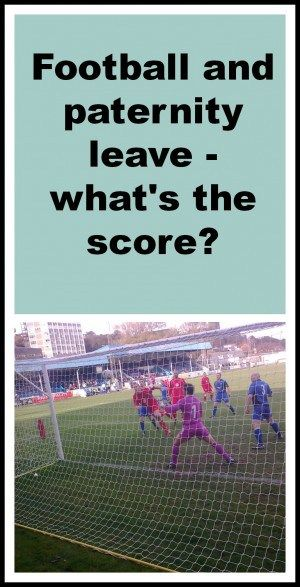 Football and paternity leave - what's the score?(from 'Dad's the way I like it')