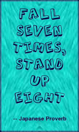 Fall seven times, stand up eight - Japanese proverb #quote