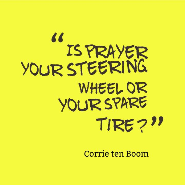 """Is prayer your steering wheel or your spare tire?"""