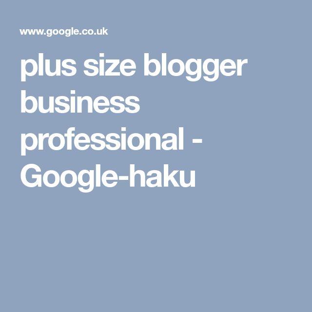 plus size blogger business professional - Google-haku