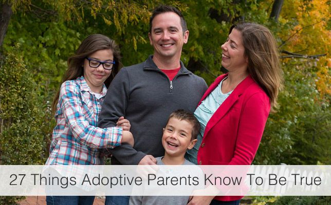 """Adoptive parenting is different than other kinds of parenting, and adoptive parents are different than other kinds of parents. Here are 27 things that adoptive parents know to be true including this one: """"You know that you are just as """"real"""" as any other parent who wipes away their child's tears when they are sad, stays up with them at night when they are sick, and celebrates their accomplishments when they succeed."""""""