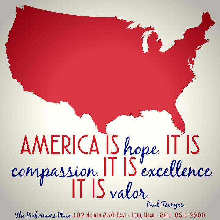 #America is #hope. It is #compassion. It is #excellence. It is #valor. Paul Tsongas #quote #MemorialDayquote #America #UnitedStates #quote  #ThePerformersPlace #dance #music #voice #acting #modeling #cheerleading #hiphop #zumba #Lehi #Utah #UT