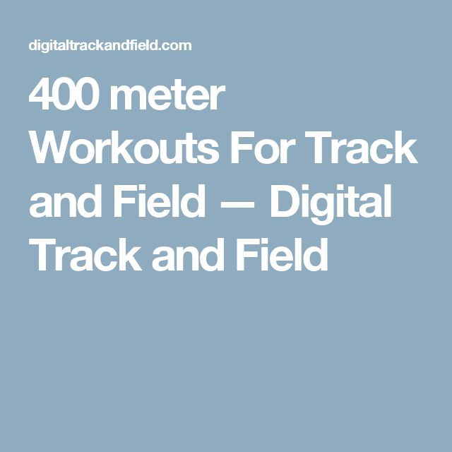 400 meter Workouts For Track and Field — Digital Track and Field