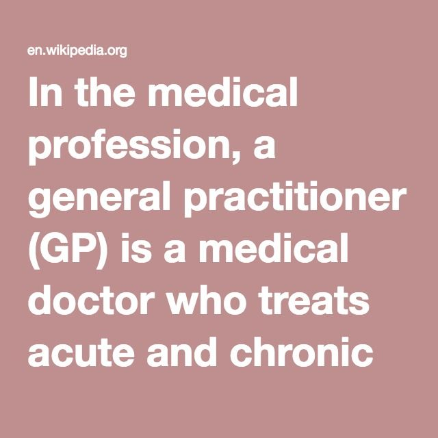 In the medical profession, a general practitioner (GP) is a medical doctor who treats acute and chronic illnesses and provides preventive care and health education to patients.
