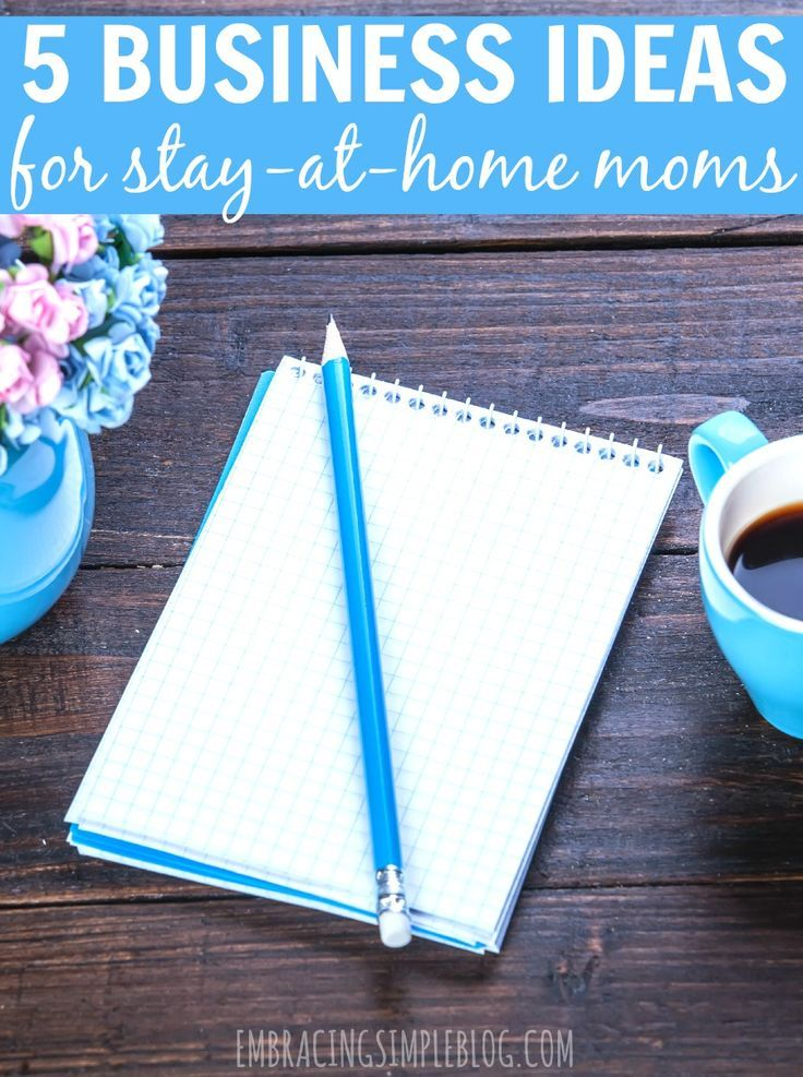 5 Business Ideas For Stay At Home Moms