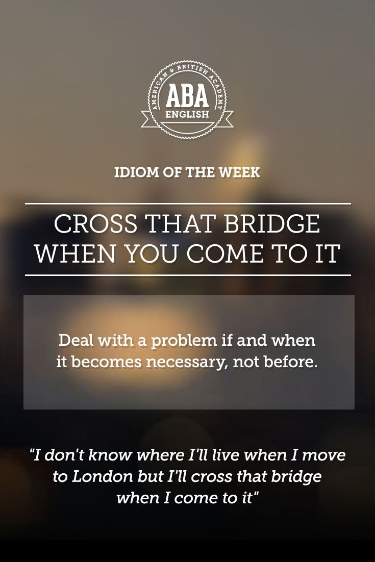 "English #idiom ""Cross that bridge when you come to it"" means to deal with a problem if and when it becomes necessary, not before. #speakenglish"