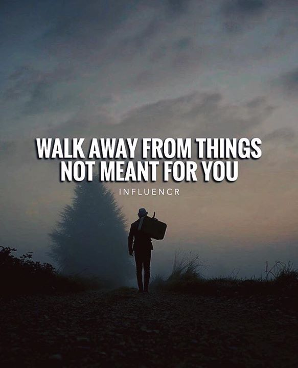 Positive Quotes : Walk away from things not meant for you