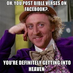Feelings Annoying, Funny Memes Willy Wonka, Annoying Bitch, Annoying Facebook Posts, Facebook Preacher, Heh Yeah, Willis Wonka, Bible Verses, Facebook Annoying Funny