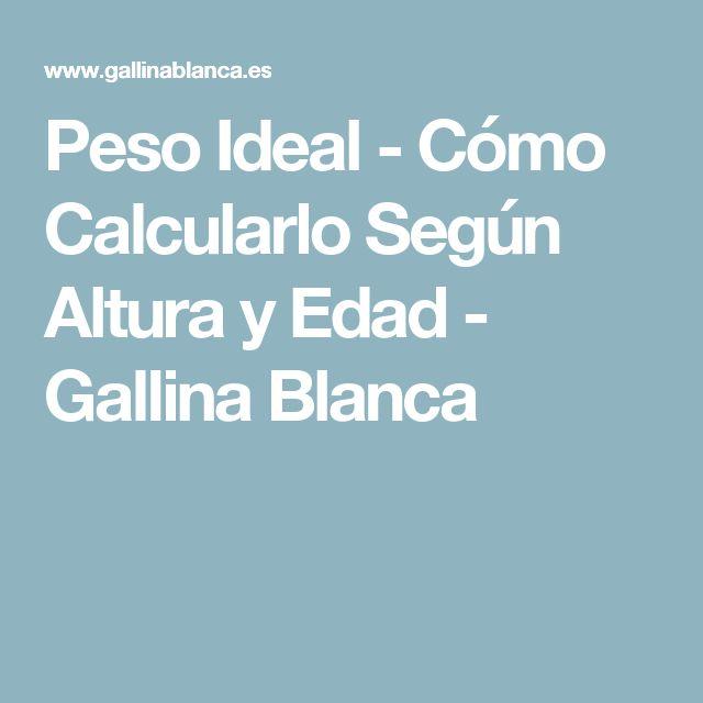 Peso Ideal - Cómo Calcularlo Según Altura y Edad - Gallina Blanca