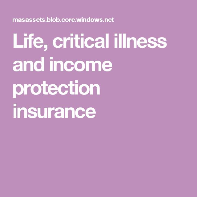 Life, critical illness and income protection insurance