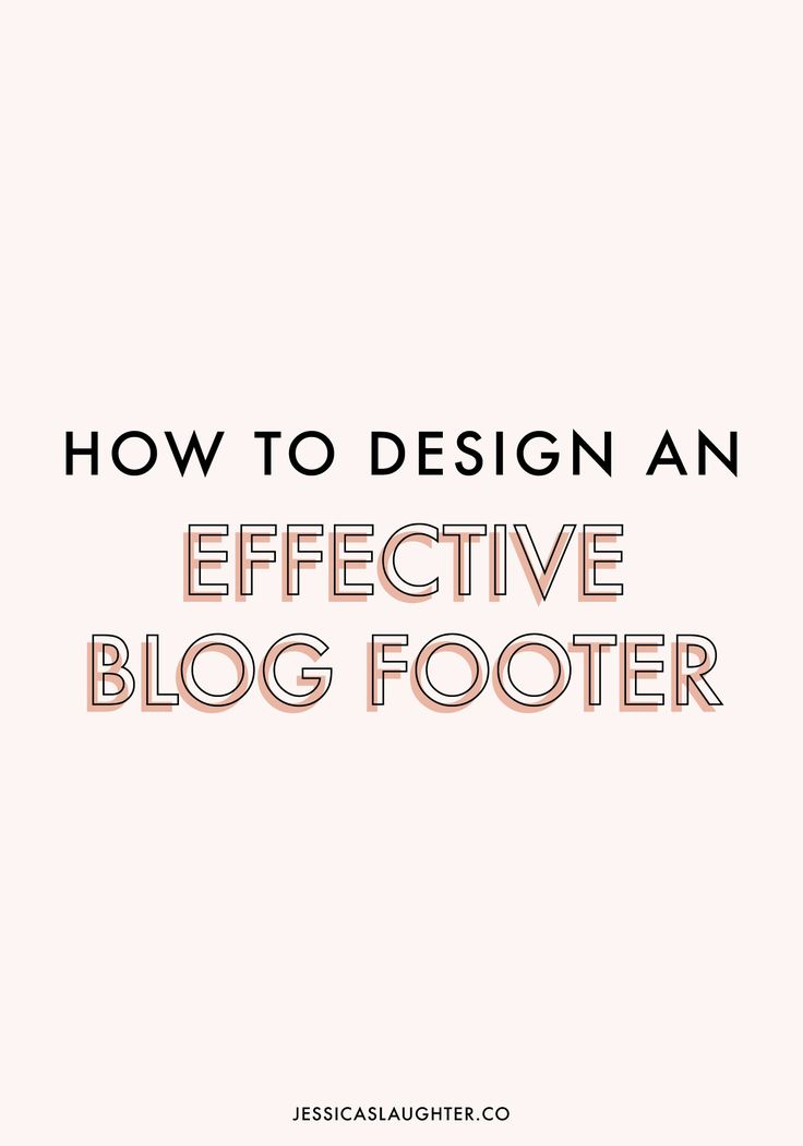 How To Design An Effective Blog Footer | Jessica Slaughter