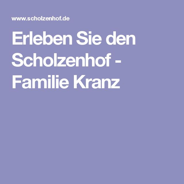 Erleben Sie den Scholzenhof - Familie Kranz