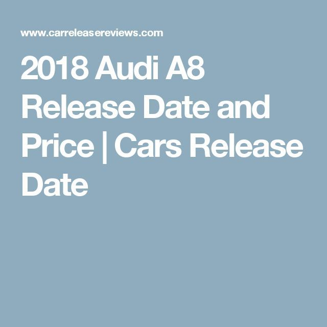Awesome Audi 2017: 2018 Audi A8 Release Date and Price | Cars Release Date... Car24 - World Bayers Check more at http://car24.top/2017/2017/08/30/audi-2017-2018-audi-a8-release-date-and-price-cars-release-date-car24-world-bayers/