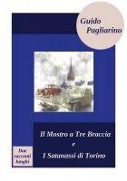 Il mostro a tre braccia e I satanassi di Torino, due racconti lunghi, an ebook by Guido Pagliarino at Smashwords