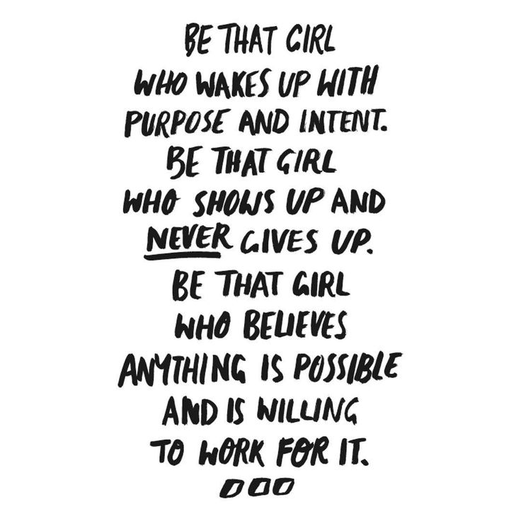 Motivational Quote Be That Girl Who Wakes Up With Purpose And Intent Shows Never Gives Believes Anything Is