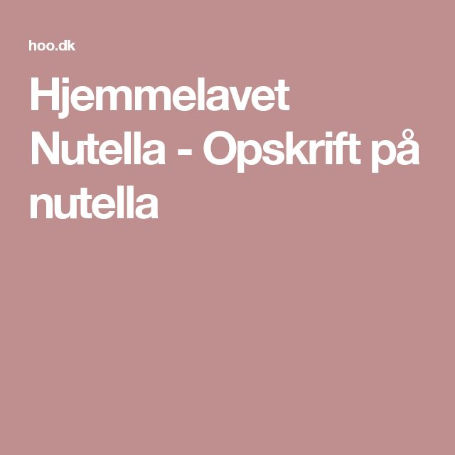 Hjemmelavet Nutella - Opskrift på nutella