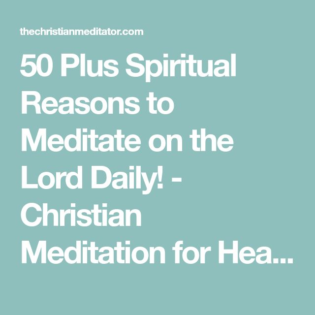 50 Plus Spiritual Reasons to Meditate on the Lord Daily! - Christian Meditation for Healing