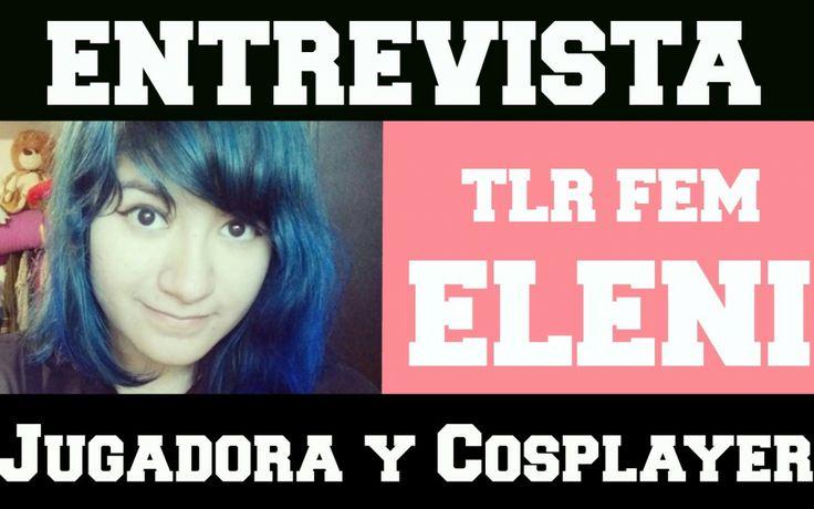 Entrevista con Eleni, Cosplayer y Jugadora de League of Legends para The Last Resistance, división Femenina [TLR Fem]