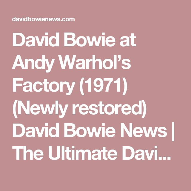 David Bowie at Andy Warhol's Factory (1971) (Newly restored)  David Bowie News | The Ultimate David Bowie Fan Site!