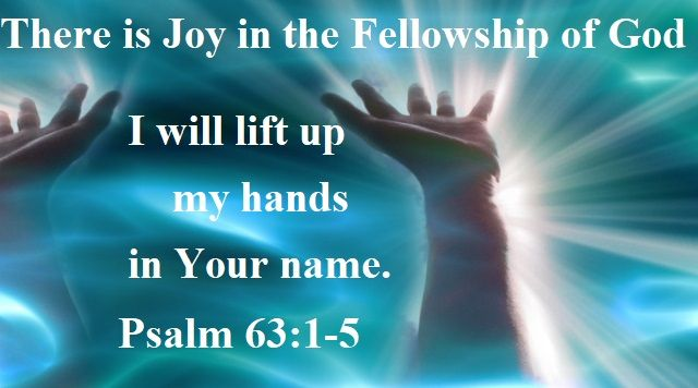 God Morning from Trinity, TX Today is Sunday October 1, 2017  Day 274 on the 2017 Journey  Make It A Great Day, Everyday! There is Joy in the Fellowship of God Today's Scripture: Psalm 63:1-5 https://www.biblegateway.com/passage/?search=Psalm+63%3A1-5&version=NKJV Because Your lovingkindness is better than life,...Inspirational Song https://youtu.be/NH-c8SiHy2A