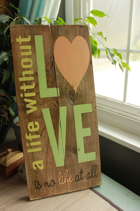 A Life WIthout Love is No Life at All Distressed Hand-Painted Wood Sign #etsy