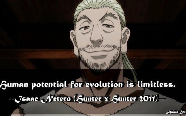Human potential for evolution is limitless. -Isaac Netero