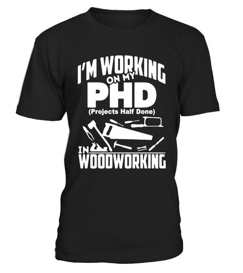 """# My PHD Projects Half Done Is Woodworking - Funny PHD Shirt . Special Offer, not available in shops Comes in a variety of styles and colours Buy yours now before it is too late! Secured payment via Visa / Mastercard / Amex / PayPal How to place an order Choose the model from the drop-down menu Click on """"Buy it now"""" Choose the size and the quantity Add your delivery address and bank details And that's it! Tags: My PHD Projects Half Done Is"""