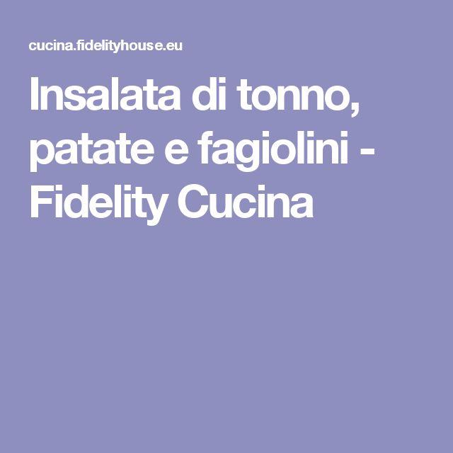 Insalata di tonno, patate e fagiolini - Fidelity Cucina