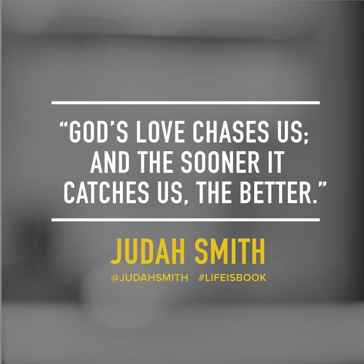 """""""God's love chases us; and the sooner it catches us, the better."""" Judah Smith"""