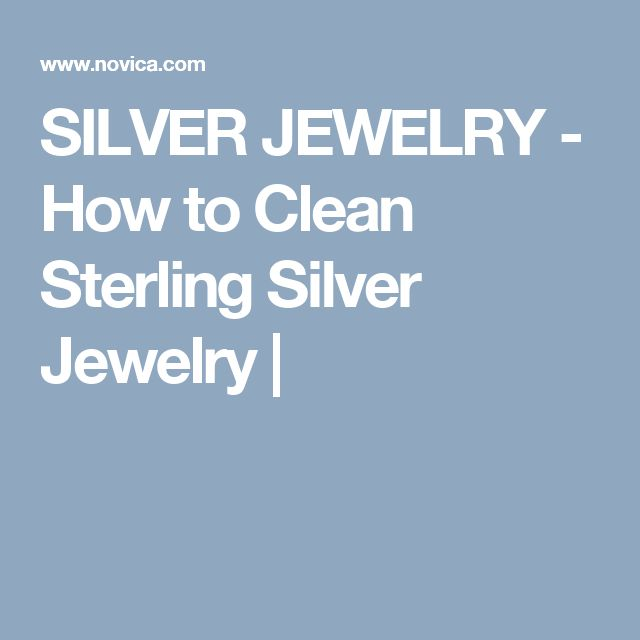 SILVER JEWELRY - How to Clean Sterling Silver Jewelry |