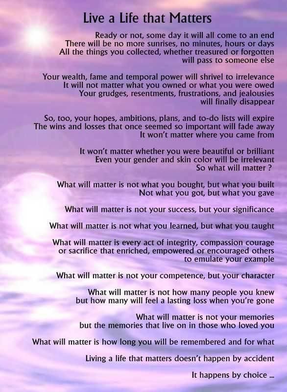 I heard this poem at a funeral today. It makes one think about their own life and how they live it. Very beautiful words.