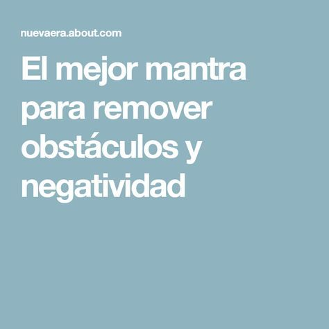El mejor mantra para remover obstáculos y negatividad