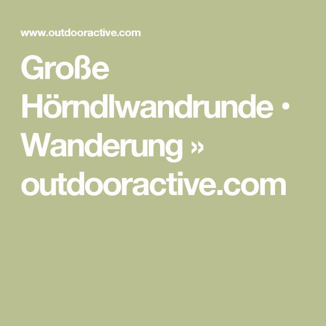 Große Hörndlwandrunde • Wanderung » outdooractive.com