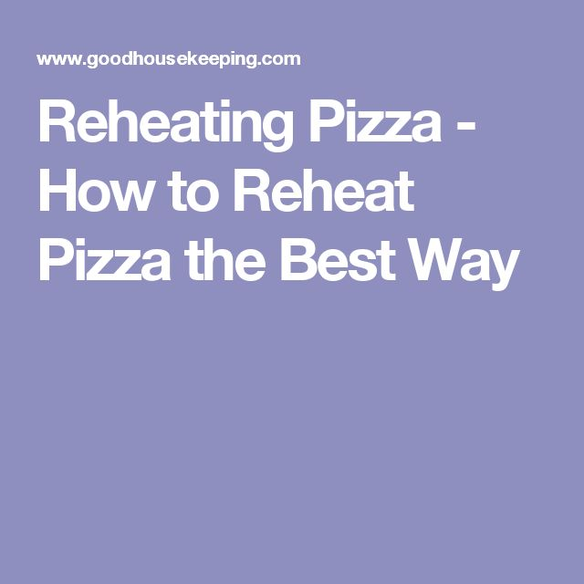 Reheating Pizza - How to Reheat Pizza the Best Way