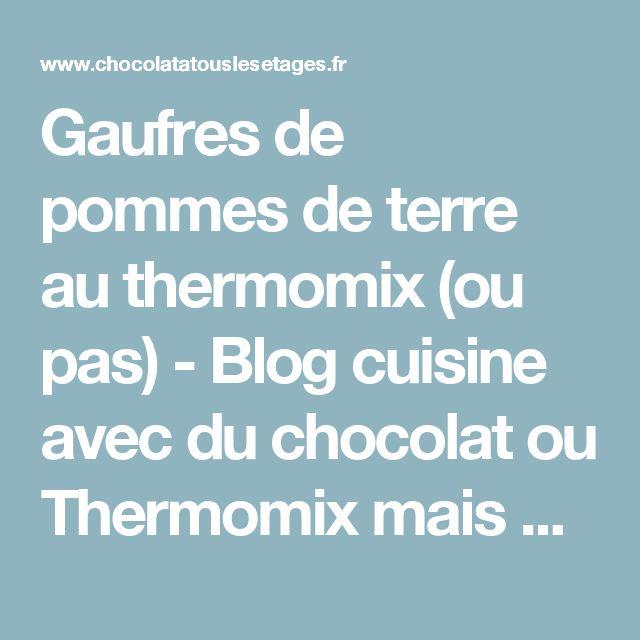 Gaufres de pommes de terre au thermomix (ou pas) - Blog cuisine avec du chocolat ou Thermomix mais pas que