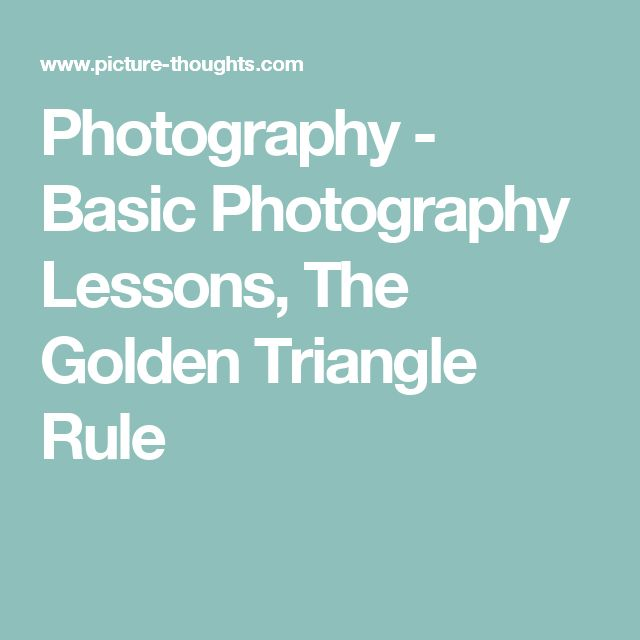 Photography - Basic Photography Lessons, The Golden Triangle Rule