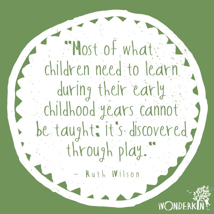 """""""Most of what children need to learn during their early childhood years cannot b…"""